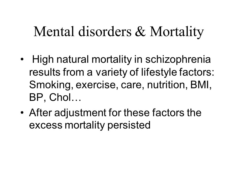 Mental disorders & Mortality High natural mortality in schizophrenia results from a variety of lifestyle factors: Smoking, exercise, care, nutrition,