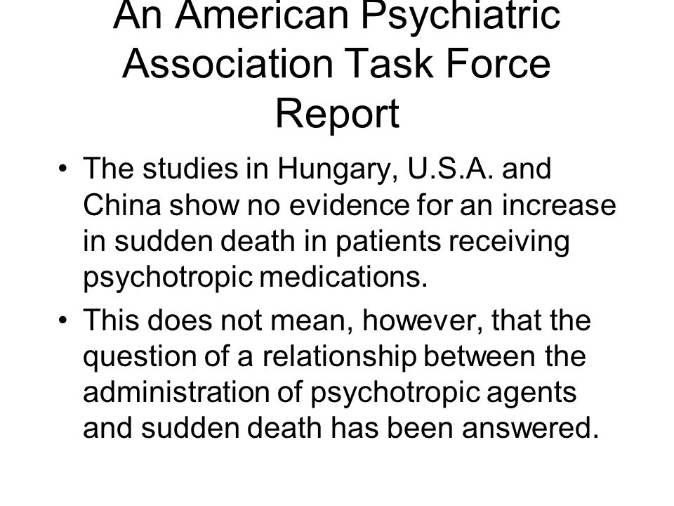An American Psychiatric Association Task Force Report The studies in Hungary, U.S.A. and China show no evidence for an increase in sudden death in pat