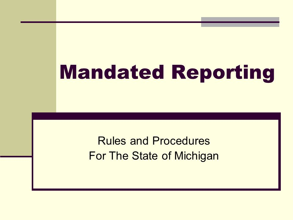 Mandated Reporting Rules and Procedures For The State of Michigan