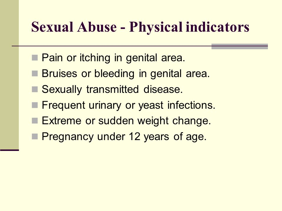Sexual Abuse - Physical indicators Pain or itching in genital area.