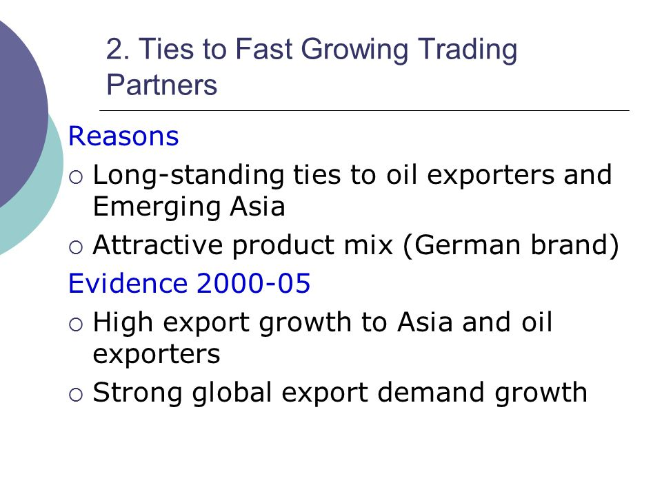 2. Ties to Fast Growing Trading Partners Reasons  Long-standing ties to oil exporters and Emerging Asia  Attractive product mix (German brand) Evide