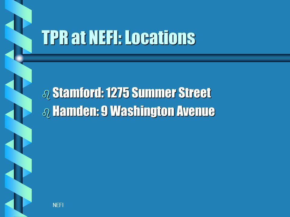 NEFI TPR at NEFI: Locations b Stamford: 1275 Summer Street b Hamden: 9 Washington Avenue