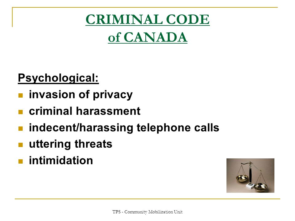 TPS - Community Mobilization Unit CRIMINAL CODE of CANADA Psychological: invasion of privacy criminal harassment indecent/harassing telephone calls ut