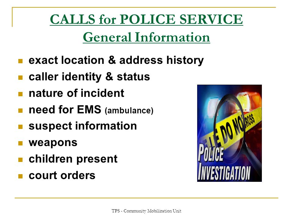 TPS - Community Mobilization Unit CALLS for POLICE SERVICE General Information exact location & address history caller identity & status nature of inc