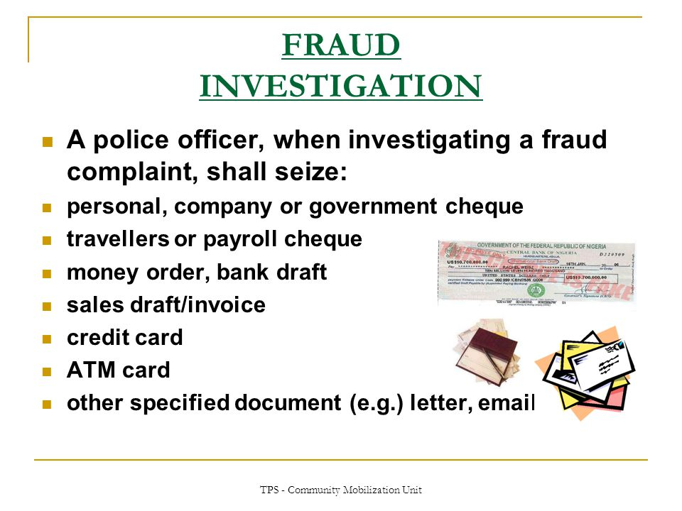 TPS - Community Mobilization Unit FRAUD INVESTIGATION A police officer, when investigating a fraud complaint, shall seize: personal, company or govern