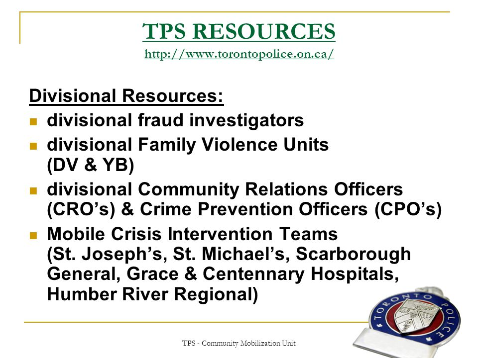 TPS - Community Mobilization Unit TPS RESOURCES http://www.torontopolice.on.ca/ Divisional Resources: divisional fraud investigators divisional Family