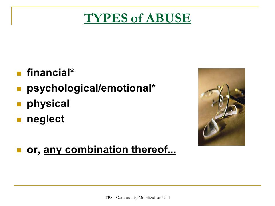 TPS - Community Mobilization Unit WHAT do VICTIMS of ELDER ABUSE NEED.