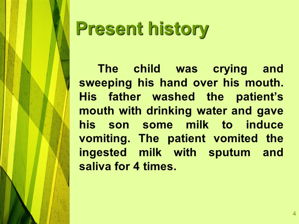 4 Present history The child was crying and sweeping his hand over his mouth.