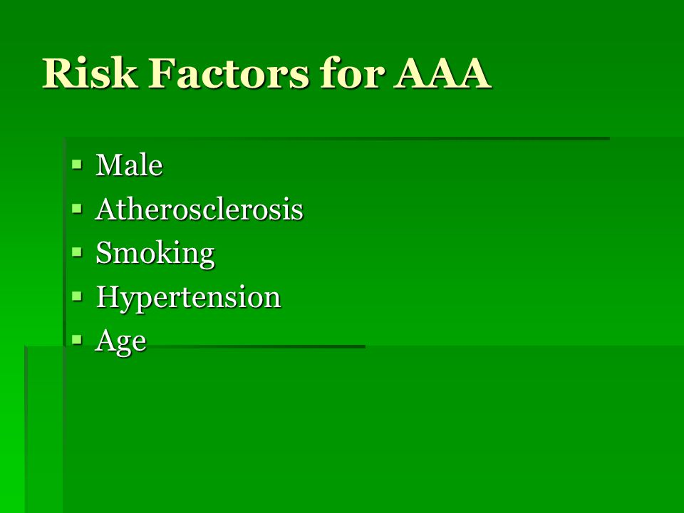 Risk Factors for AAA  Male  Atherosclerosis  Smoking  Hypertension  Age