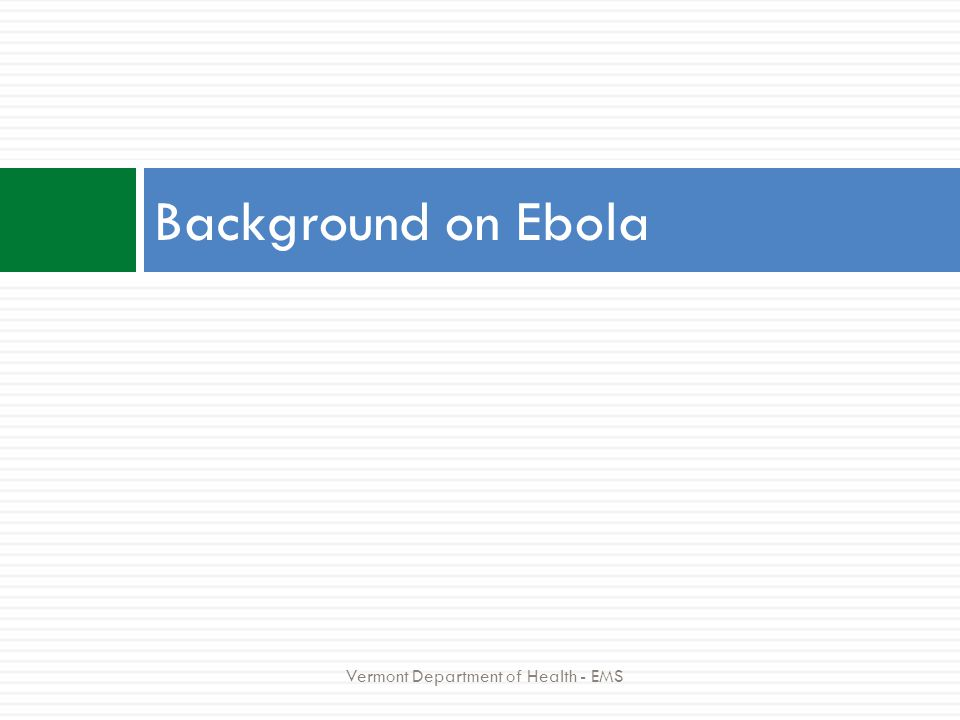 Background on Ebola Vermont Department of Health - EMS