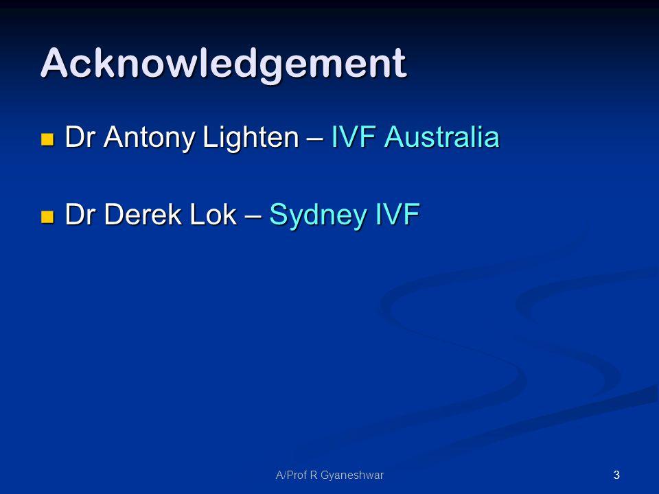 3 Acknowledgement Dr Antony Lighten – IVF Australia Dr Antony Lighten – IVF Australia Dr Derek Lok – Sydney IVF Dr Derek Lok – Sydney IVF