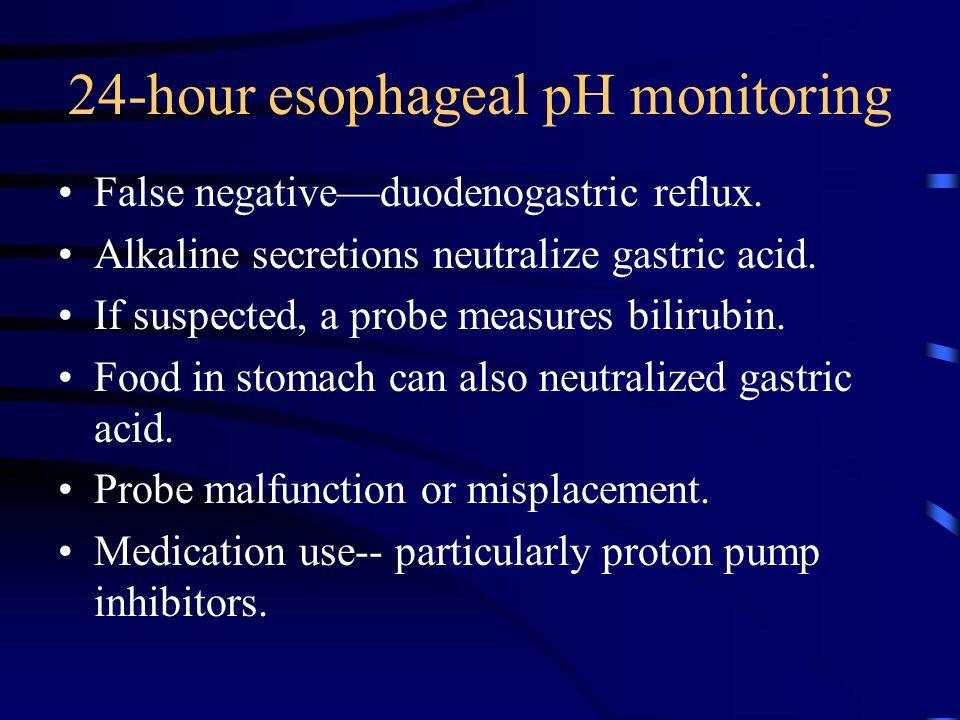 24-hour esophageal pH monitoring False negative—duodenogastric reflux. Alkaline secretions neutralize gastric acid. If suspected, a probe measures bil