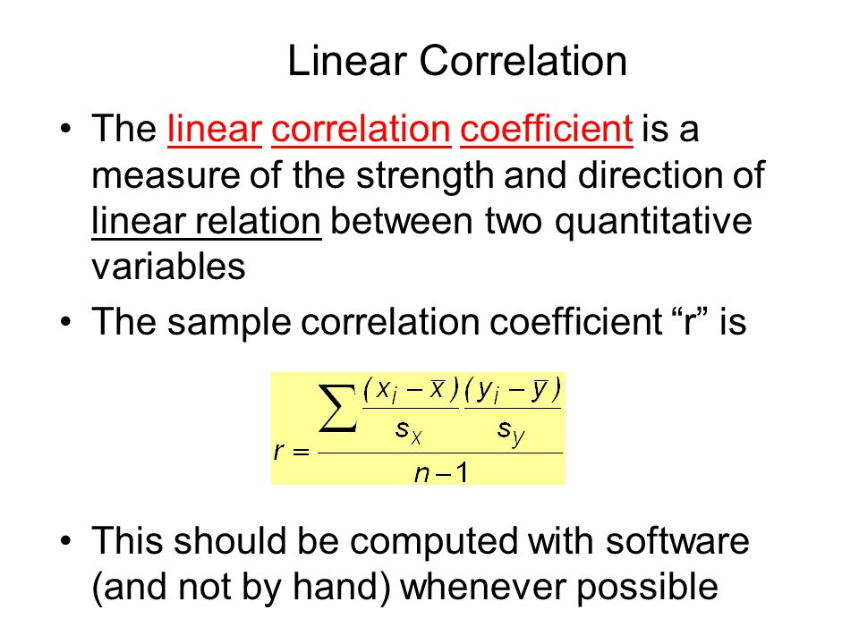 The linear correlation coefficient is a measure of the strength and direction of linear relation between two quantitative variables The sample correla