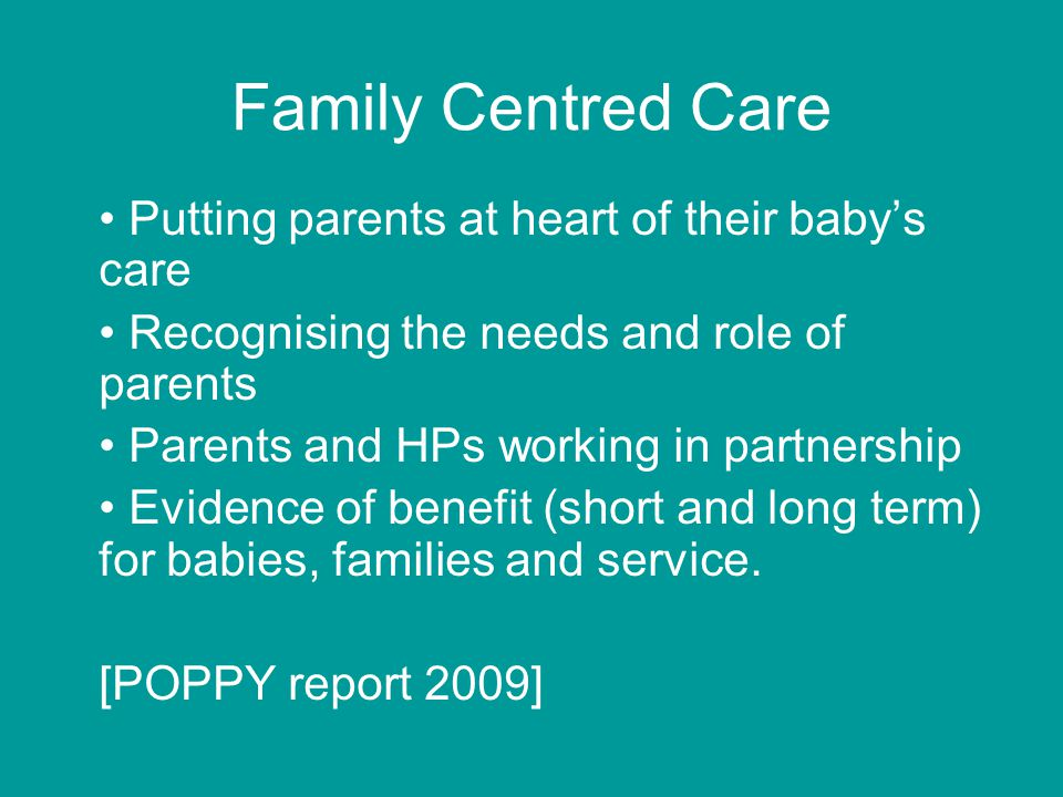 Family Centred Care Putting parents at heart of their baby's care Recognising the needs and role of parents Parents and HPs working in partnership Evi