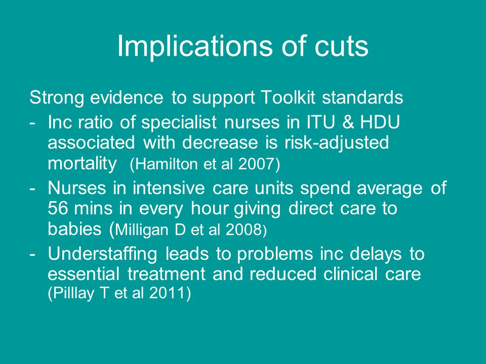 Implications of cuts Strong evidence to support Toolkit standards -Inc ratio of specialist nurses in ITU & HDU associated with decrease is risk-adjust