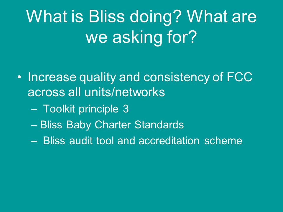 What is Bliss doing? What are we asking for? Increase quality and consistency of FCC across all units/networks – Toolkit principle 3 –Bliss Baby Chart