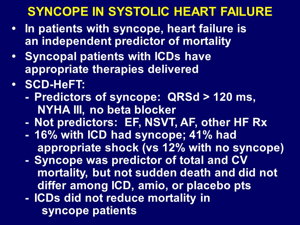 SYNCOPE IN SYSTOLIC HEART FAILURE In patients with syncope, heart failure is an independent predictor of mortality Syncopal patients with ICDs have ap