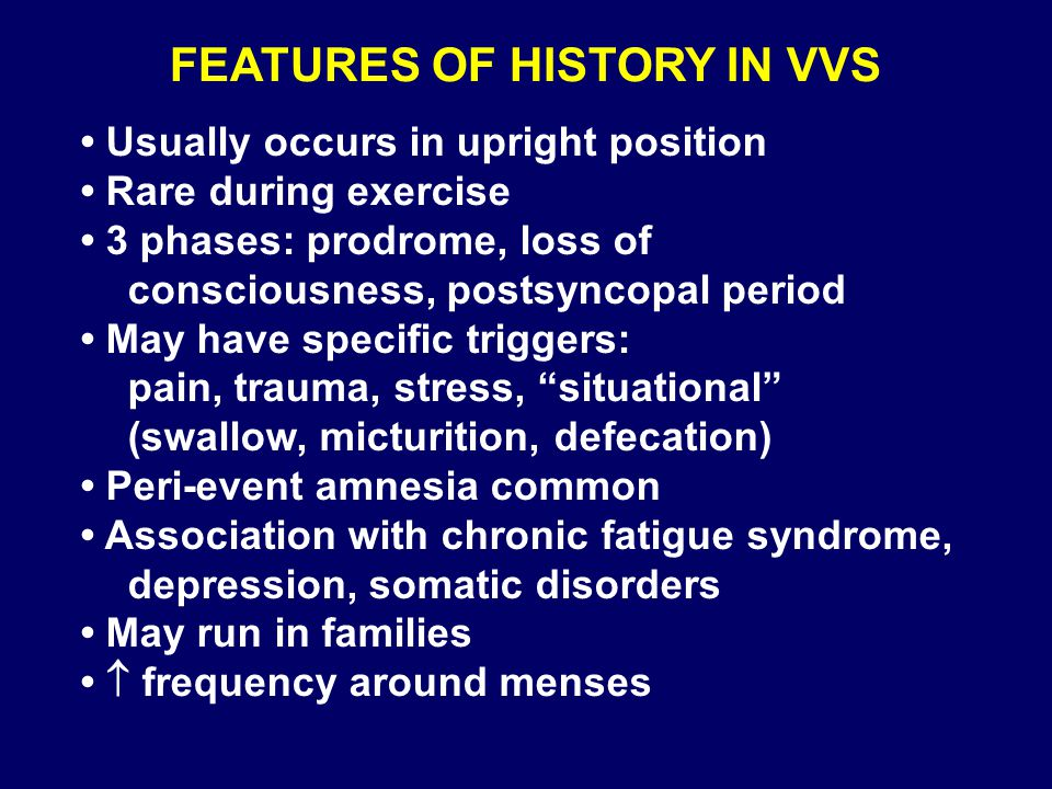 FEATURES OF HISTORY IN VVS Usually occurs in upright position Rare during exercise 3 phases: prodrome, loss of consciousness, postsyncopal period May
