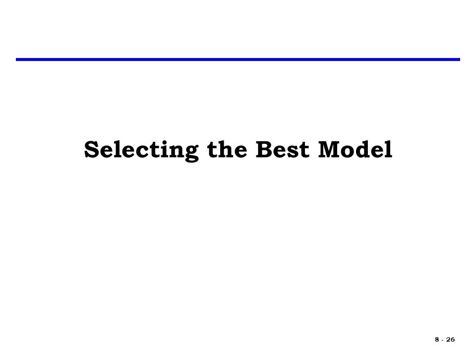 8 - 26 Selecting the Best Model
