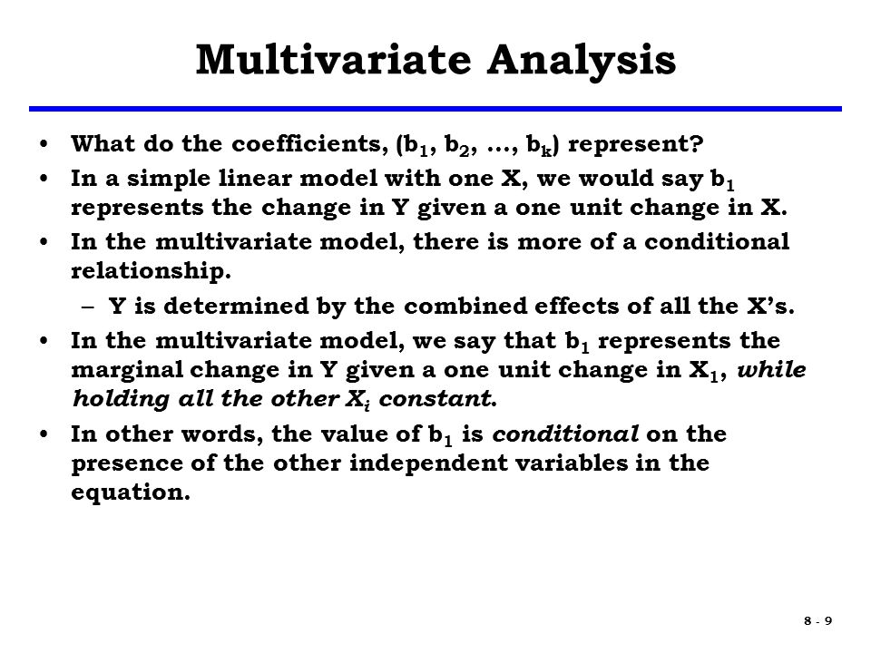 8 - 10 Multicollinearity One factor in the ability of the regression coefficient to accurately reflect the marginal contribution of an independent variable is the amount of independence between the independent variables.