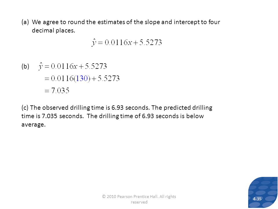 (a)We agree to round the estimates of the slope and intercept to four decimal places. (b) (c) The observed drilling time is 6.93 seconds. The predicte