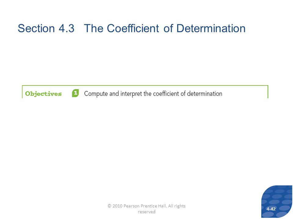 Section 4.3 The Coefficient of Determination 4-4242 © 2010 Pearson Prentice Hall.