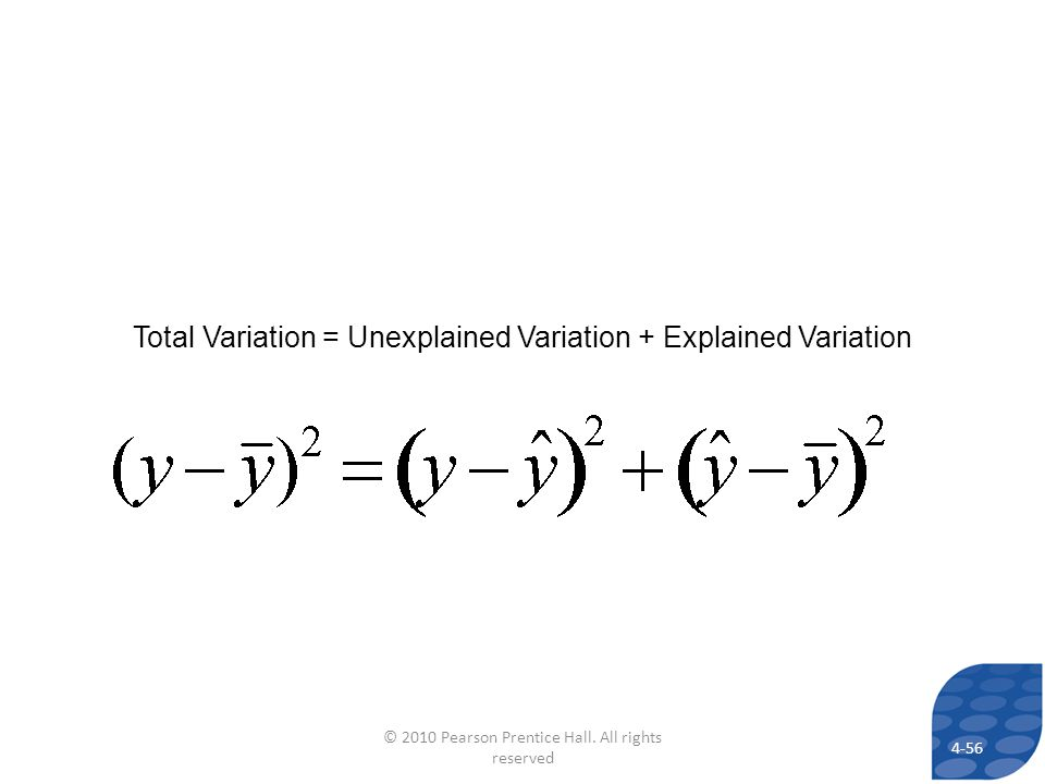 Total Variation = Unexplained Variation + Explained Variation 4-56 © 2010 Pearson Prentice Hall. All rights reserved