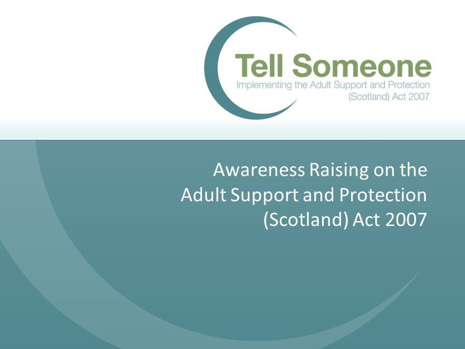 Awareness Raising on the Adult Support and Protection (Scotland) Act 2007
