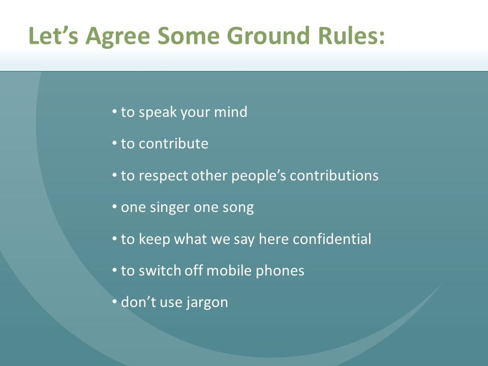 to speak your mind to contribute to respect other people's contributions one singer one song to keep what we say here confidential to switch off mobile phones don't use jargon Let's Agree Some Ground Rules: