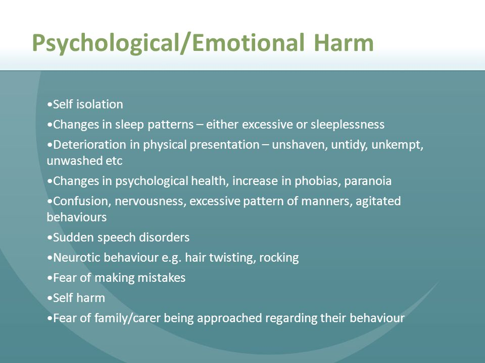 Self isolation Changes in sleep patterns – either excessive or sleeplessness Deterioration in physical presentation – unshaven, untidy, unkempt, unwashed etc Changes in psychological health, increase in phobias, paranoia Confusion, nervousness, excessive pattern of manners, agitated behaviours Sudden speech disorders Neurotic behaviour e.g.