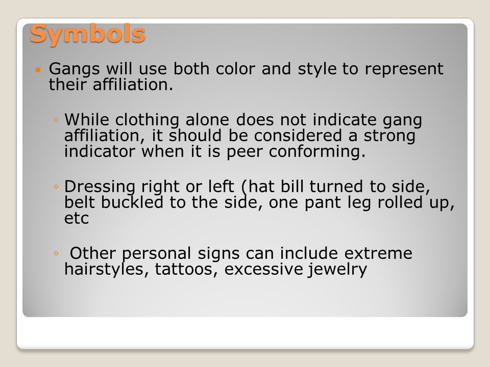 Symbols Gangs will use both color and style to represent their affiliation.