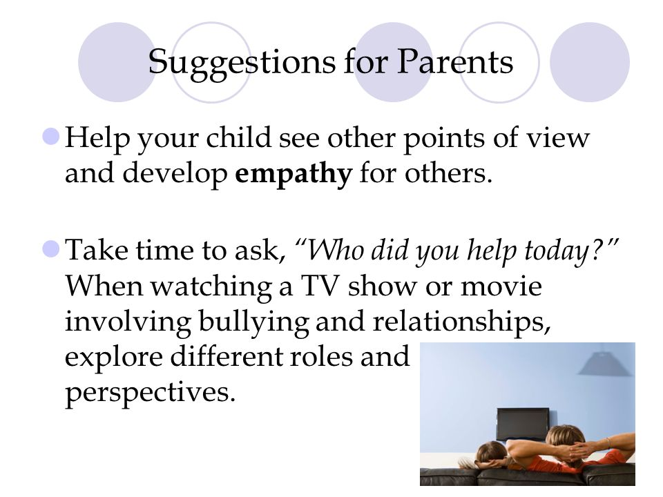 "Suggestions for Parents Help your child see other points of view and develop empathy for others. Take time to ask, ""Who did you help today?"" When watc"