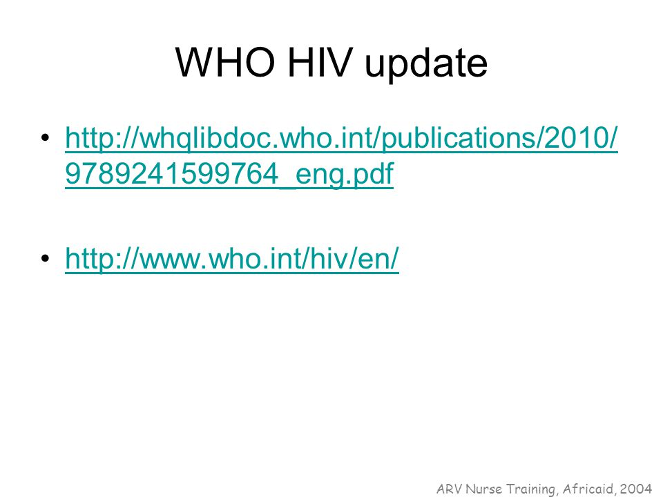 WHO HIV update http://whqlibdoc.who.int/publications/2010/ 9789241599764_eng.pdfhttp://whqlibdoc.who.int/publications/2010/ 9789241599764_eng.pdf http