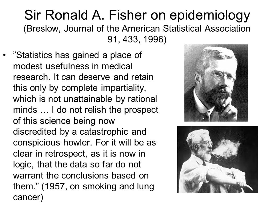 "Sir Ronald A. Fisher on epidemiology (Breslow, Journal of the American Statistical Association 91, 433, 1996) ""Statistics has gained a place of modest"