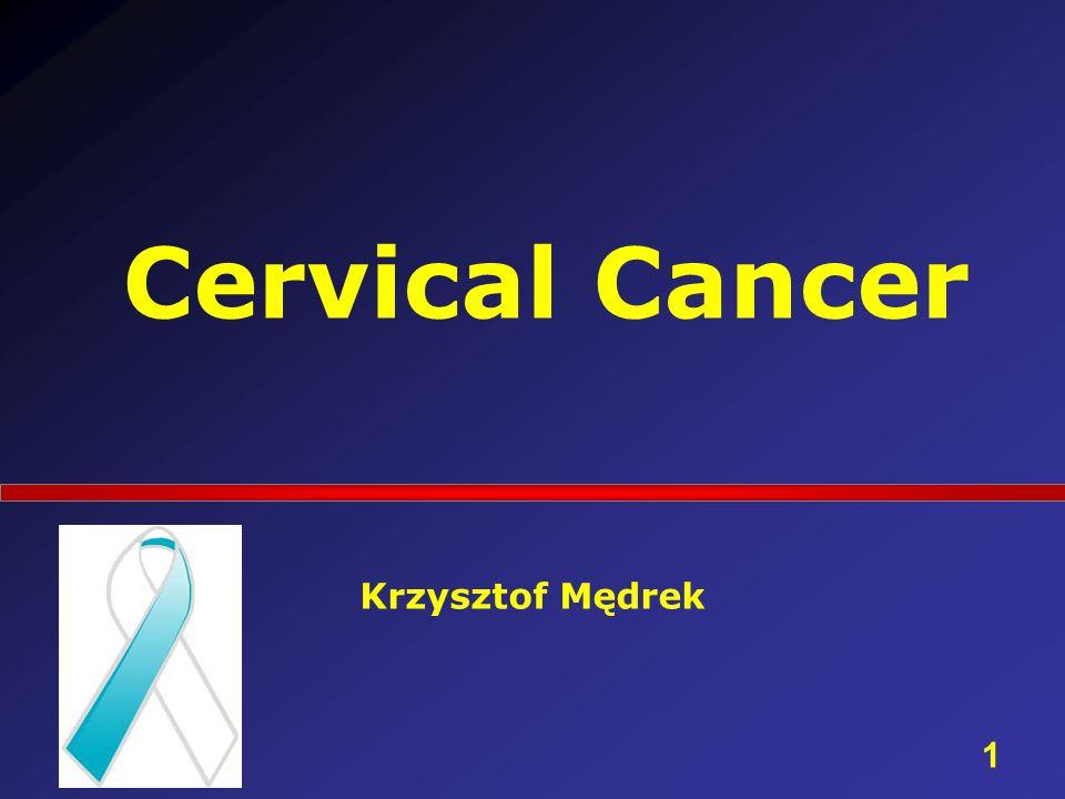 Cervical Cancer Krzysztof Mędrek 1