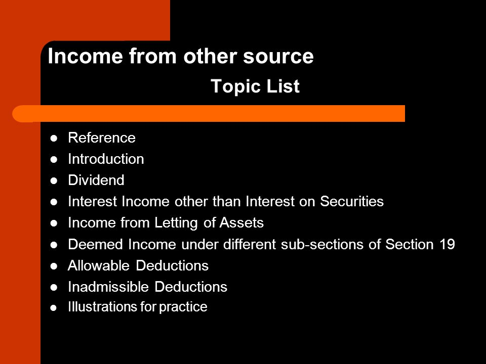 Income from Other Source Illustrations for practice Study Manual_Taxation-I (ICAB)- Page: 107-109 Study Manual_Taxation-II (ICAB)- Page: 197-199 Bangladesh Income Tax_ Nikhil Chandra Shil- Chapter -12_Page: 325-257 Previous Questions of ICAB_ Professional Stage KL