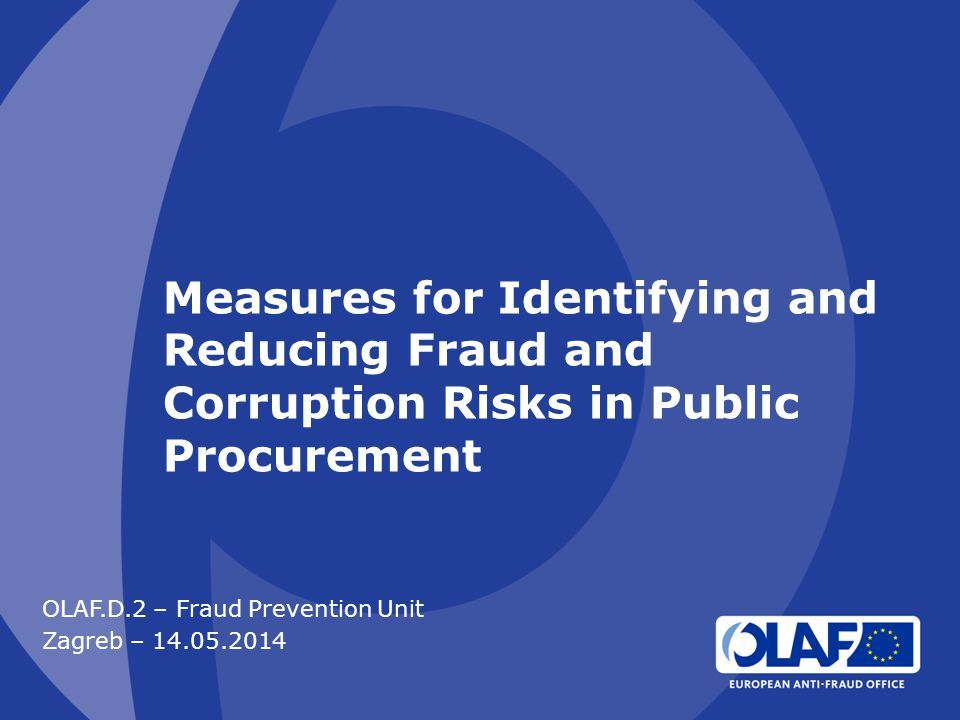 Measures for Identifying and Reducing Fraud and Corruption Risks in Public Procurement OLAF.D.2 – Fraud Prevention Unit Zagreb – 14.05.2014