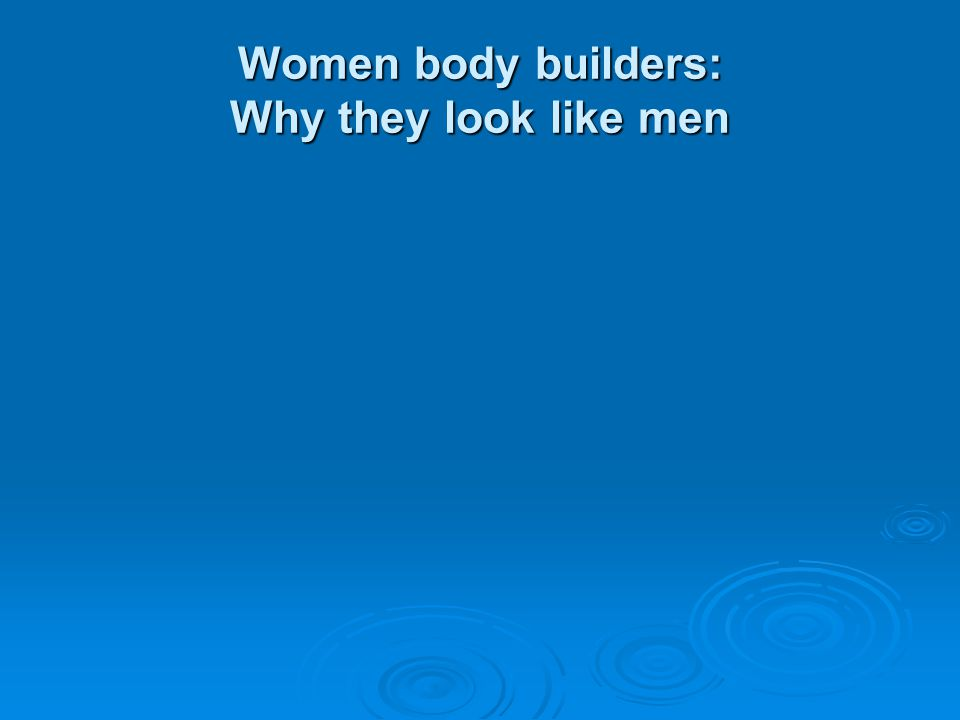 Women body builders: Why they look like men