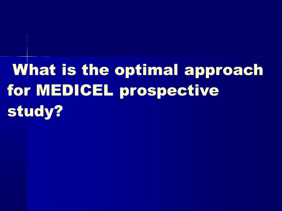 What is the optimal approach for MEDICEL prospective study?