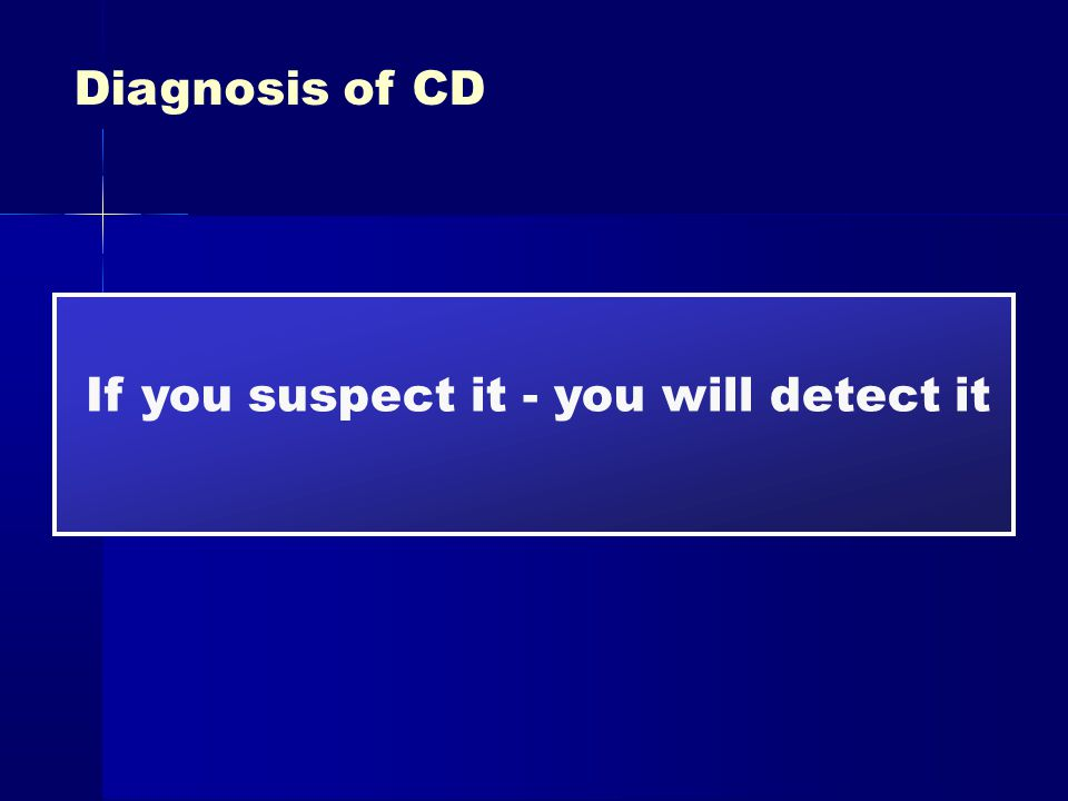 Diagnosis of CD If you suspect it - you will detect it