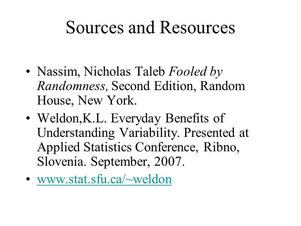 Sources and Resources Nassim, Nicholas Taleb Fooled by Randomness, Second Edition, Random House, New York.