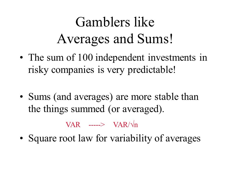 Gamblers like Averages and Sums.