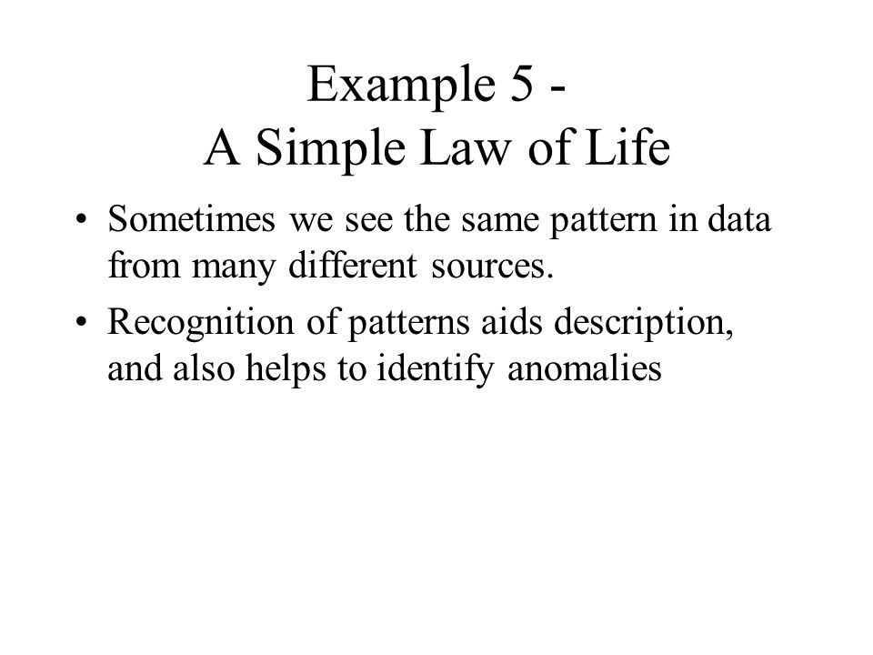 Example 5 - A Simple Law of Life Sometimes we see the same pattern in data from many different sources.