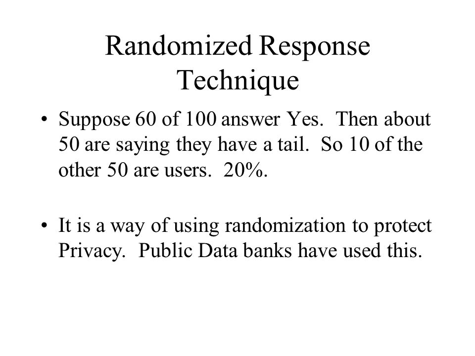 Randomized Response Technique Suppose 60 of 100 answer Yes.