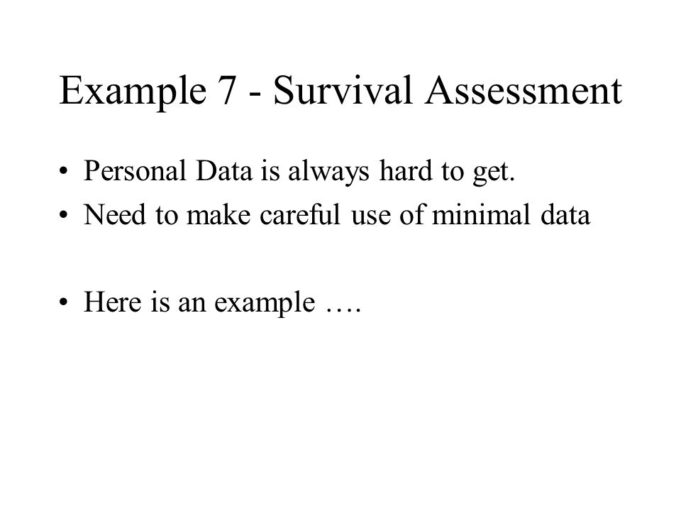Example 7 - Survival Assessment Personal Data is always hard to get.