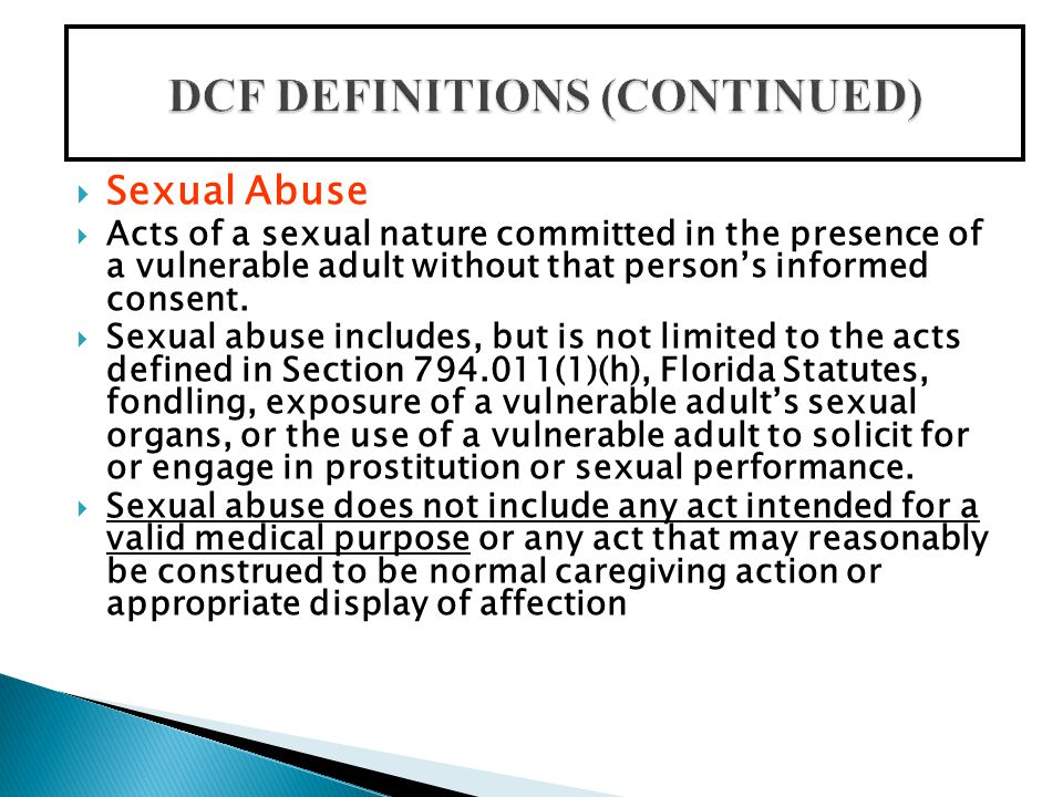  Sexual Abuse  Acts of a sexual nature committed in the presence of a vulnerable adult without that person's informed consent.