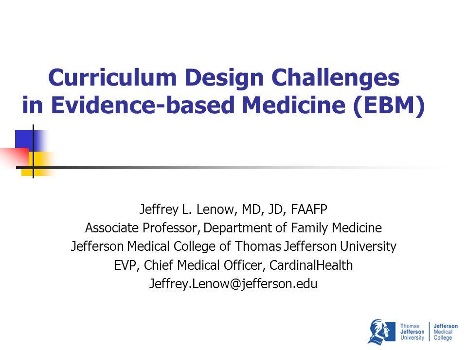 Curriculum Design Challenges in Evidence-based Medicine (EBM) Jeffrey L.