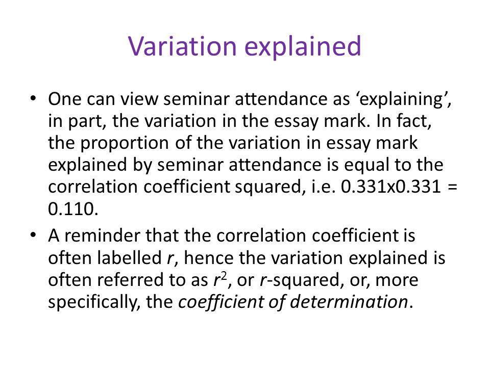 Variation explained One can view seminar attendance as 'explaining', in part, the variation in the essay mark.