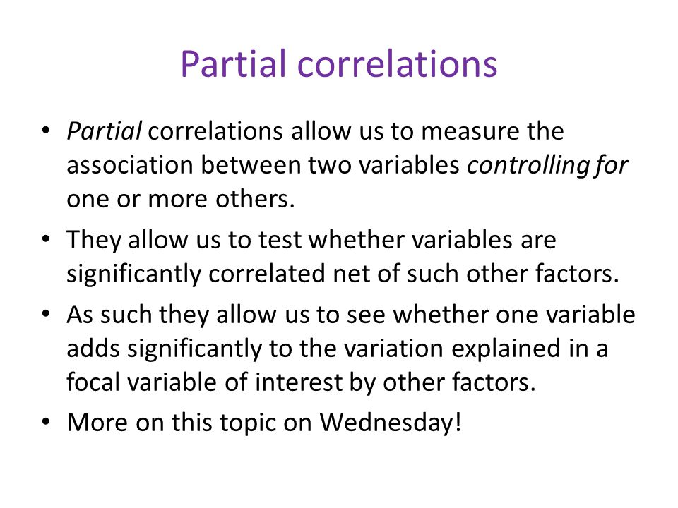 Partial correlations Partial correlations allow us to measure the association between two variables controlling for one or more others.