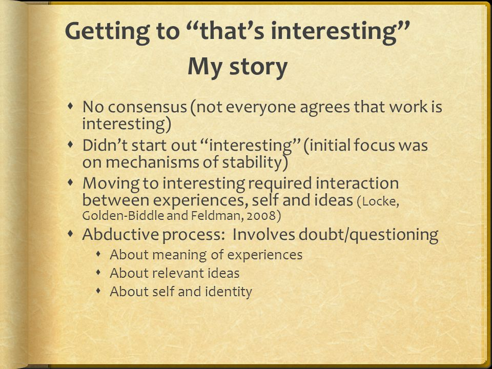 """Getting to """"that's interesting"""" My story  No consensus (not everyone agrees that work is interesting)  Didn't start out """"interesting"""" (initial focus"""